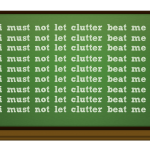 """I Will Not Let Clutter Beat Me."""